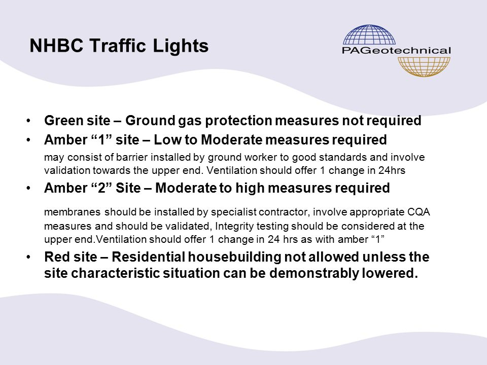 NHBC Traffic Lights Green site – Ground gas protection measures not required Amber 1 site – Low to Moderate measures required may consist of barrier installed by ground worker to good standards and involve validation towards the upper end.