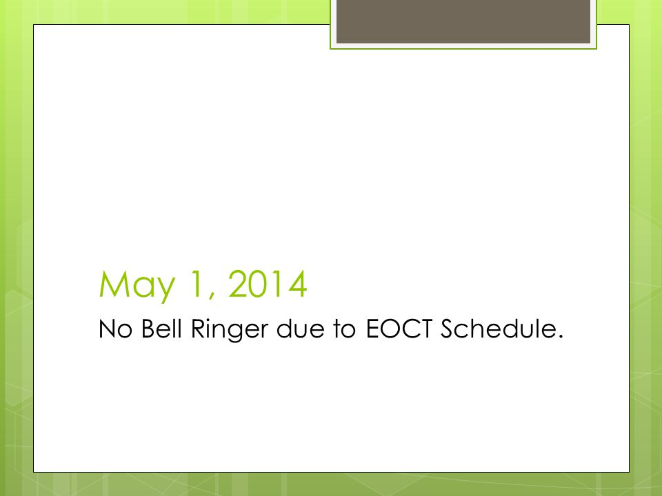 May 1, 2014 No Bell Ringer due to EOCT Schedule.