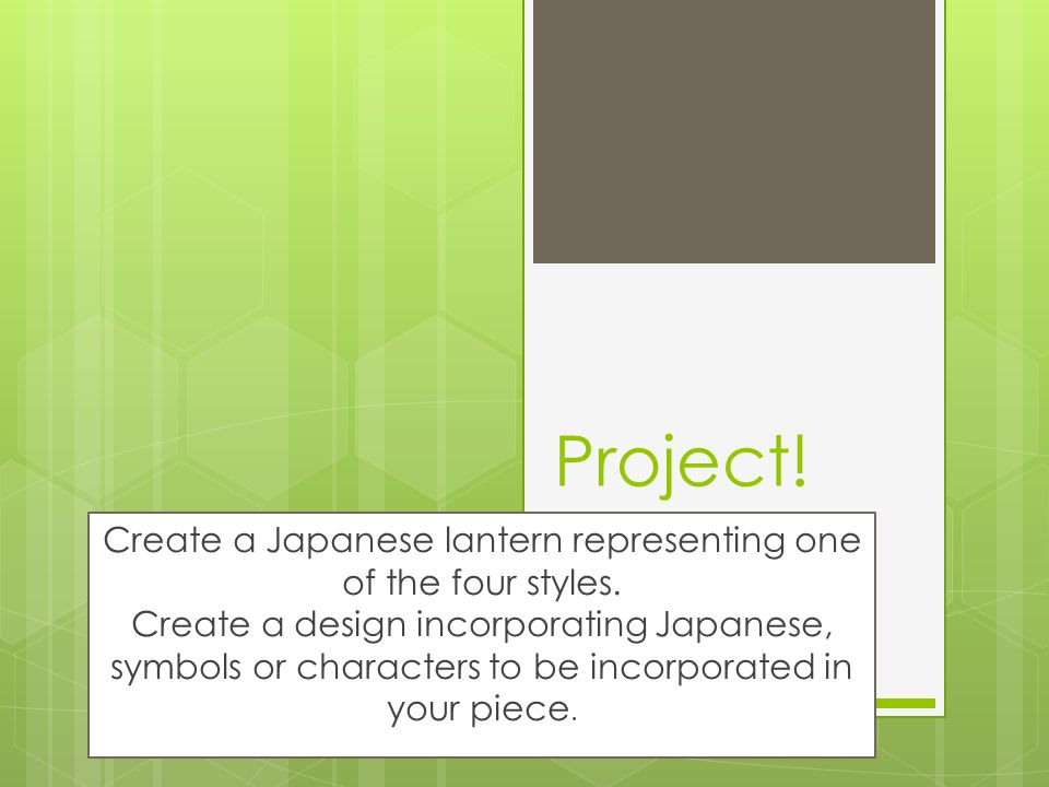 Project. Create a Japanese lantern representing one of the four styles.