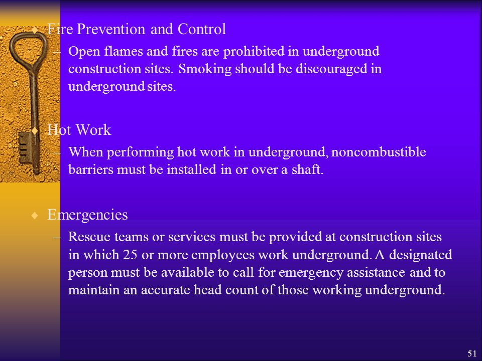 51  Fire Prevention and Control –Open flames and fires are prohibited in underground construction sites.