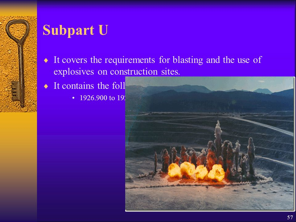57 Subpart U  It covers the requirements for blasting and the use of explosives on construction sites.