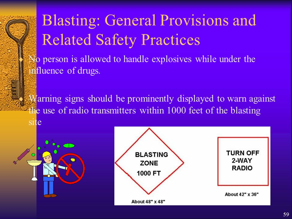 59 Blasting: General Provisions and Related Safety Practices  No person is allowed to handle explosives while under the influence of drugs.