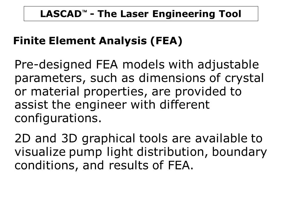 LASCAD  - The Laser Engineering Tool Finite Element Analysis (FEA) Pre-designed FEA models with adjustable parameters, such as dimensions of crystal