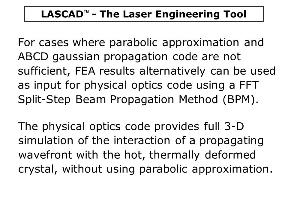 LASCAD  - The Laser Engineering Tool For cases where parabolic approximation and ABCD gaussian propagation code are not sufficient, FEA results alter