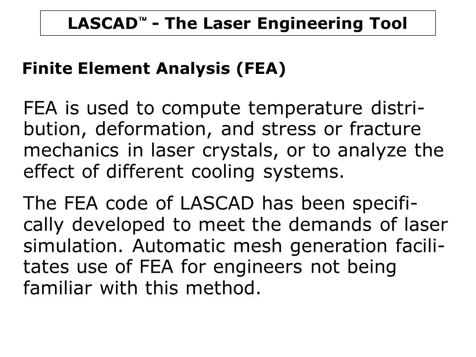 LASCAD  - The Laser Engineering Tool Finite Element Analysis (FEA) Pre-designed FEA models with adjustable parameters, such as dimensions of crystal or material properties, are provided to assist the engineer with different configurations.