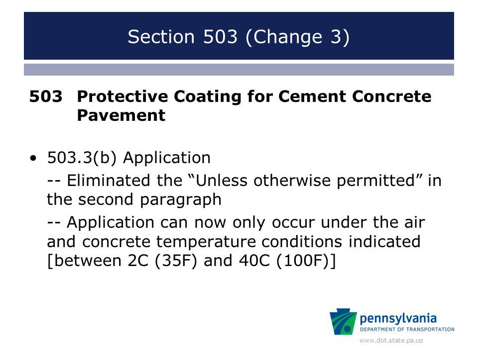 www.dot.state.pa.us Section 504 (Change 3) 504Pavement Relief Joint 504.2 Material -- 3 rd, 4 th & 8 th Bullets -- Eliminated Bituminous Paper and Wearing Course references and added Polyethylene Sheeting to coincide with RC-24M revisions 504.3(b) Subslab -- Revised subsection name to Sleeper Slab