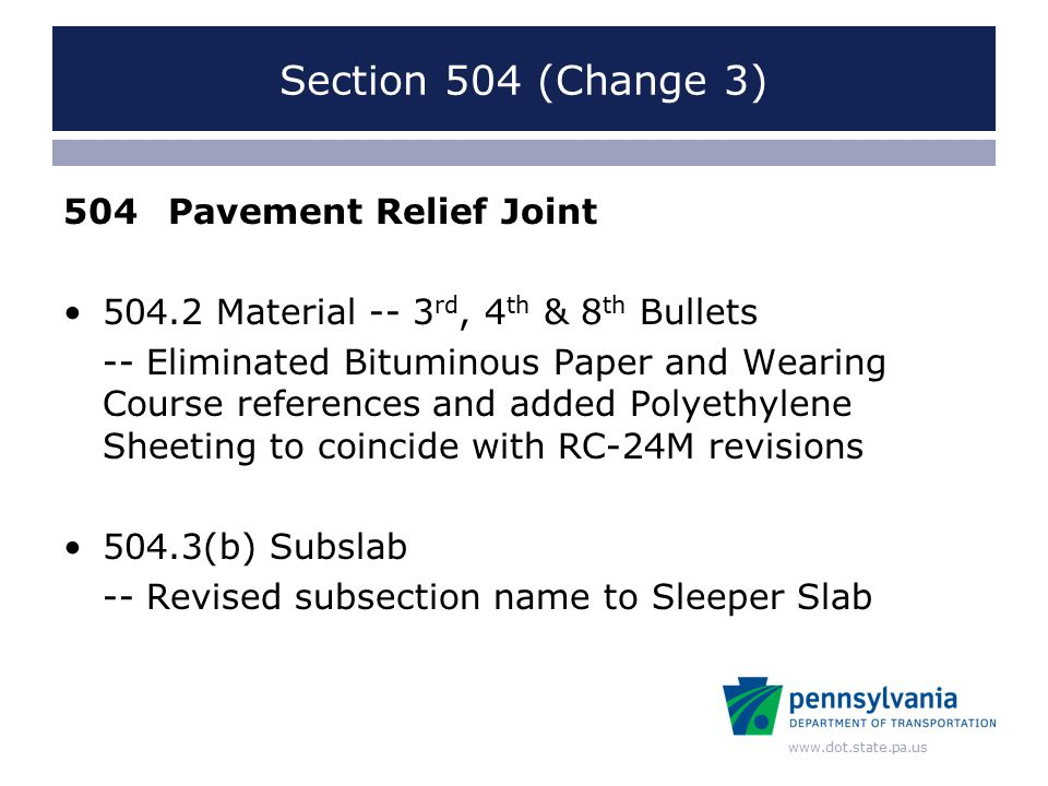 www.dot.state.pa.us Section 504 (Change 3) 504Pavement Relief Joint (Cont'd) 504.3(c) Base Course -- Moved this subsection to 504.3(d) and deleted the Wearing Course Subsection 504.3(d) -- Renamed Subsection 504.3(c) to Polyethylene Sheeting -- To be constructed in accordance with Section 505.3