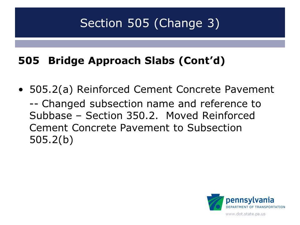 www.dot.state.pa.us Section 505 (Change 3) 505Bridge Approach Slabs (Cont'd) 505.2(a) Reinforced Cement Concrete Pavement -- Changed subsection name and reference to Subbase – Section 350.2.