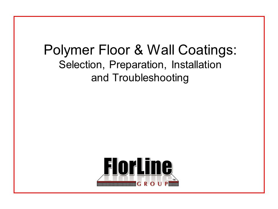Polymer Floor & Wall Coatings: Selection, Preparation, Installation and Troubleshooting