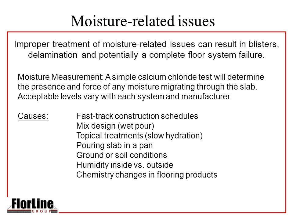 Moisture-related issues Improper treatment of moisture-related issues can result in blisters, delamination and potentially a complete floor system failure.