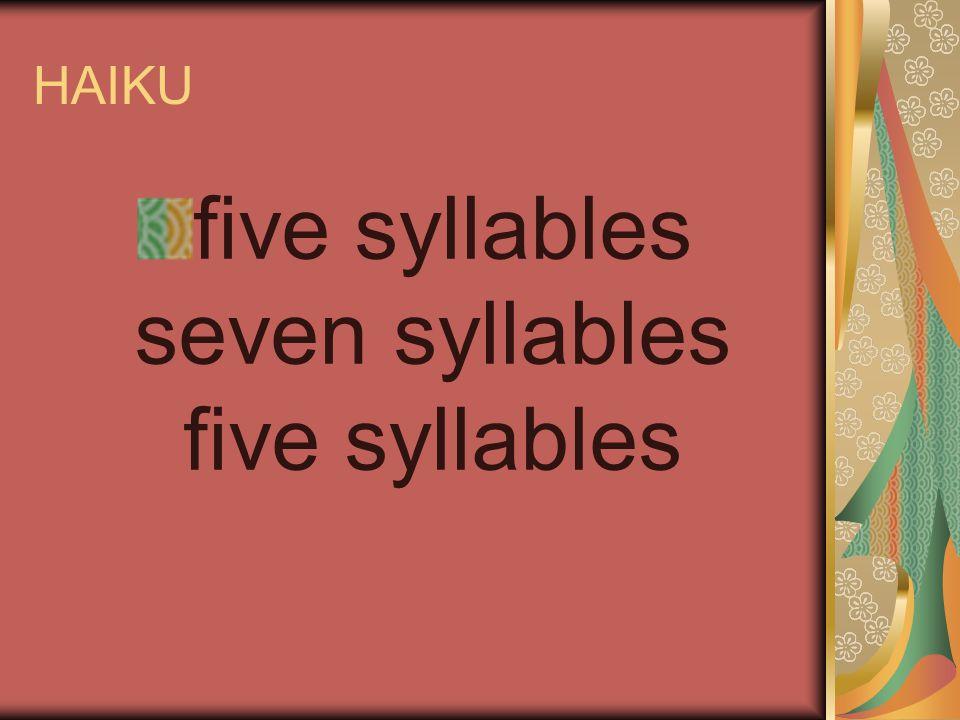 HAIKU five syllables seven syllables five syllables