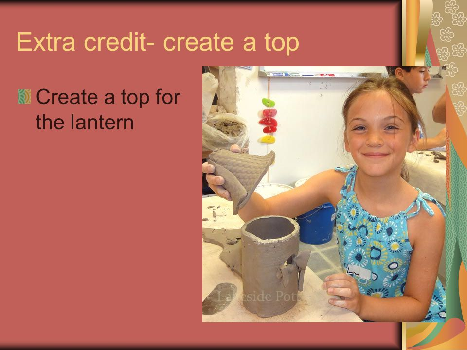 Extra credit- create a top Create a top for the lantern