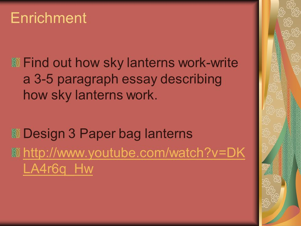 Enrichment Find out how sky lanterns work-write a 3-5 paragraph essay describing how sky lanterns work.