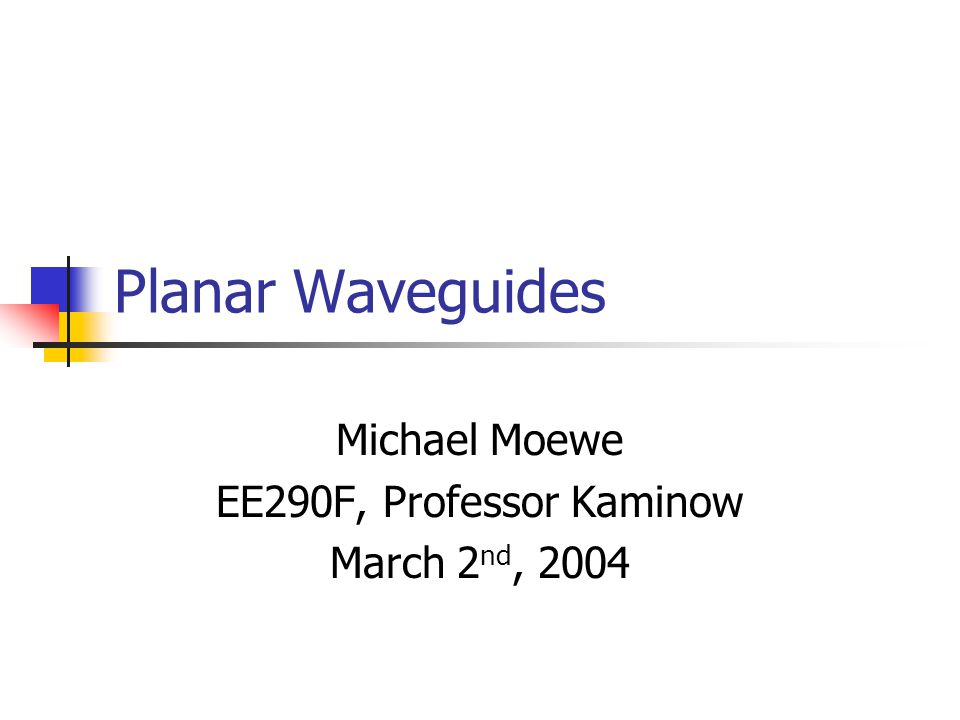 Contents Planar Waveguides Overview Uses Infinitely wide planar waveguide theory Maxwells Equations in Slab Waveguide Simplifcation of Maxwell ' s Equations TE and TM Mode Wavenumbers & Boundary Conditions Dispersion Curves Power Carried in Waveguide Rectangular Waveguides Marcatili ' s method of solving & E-field distribution Kumar ' s method