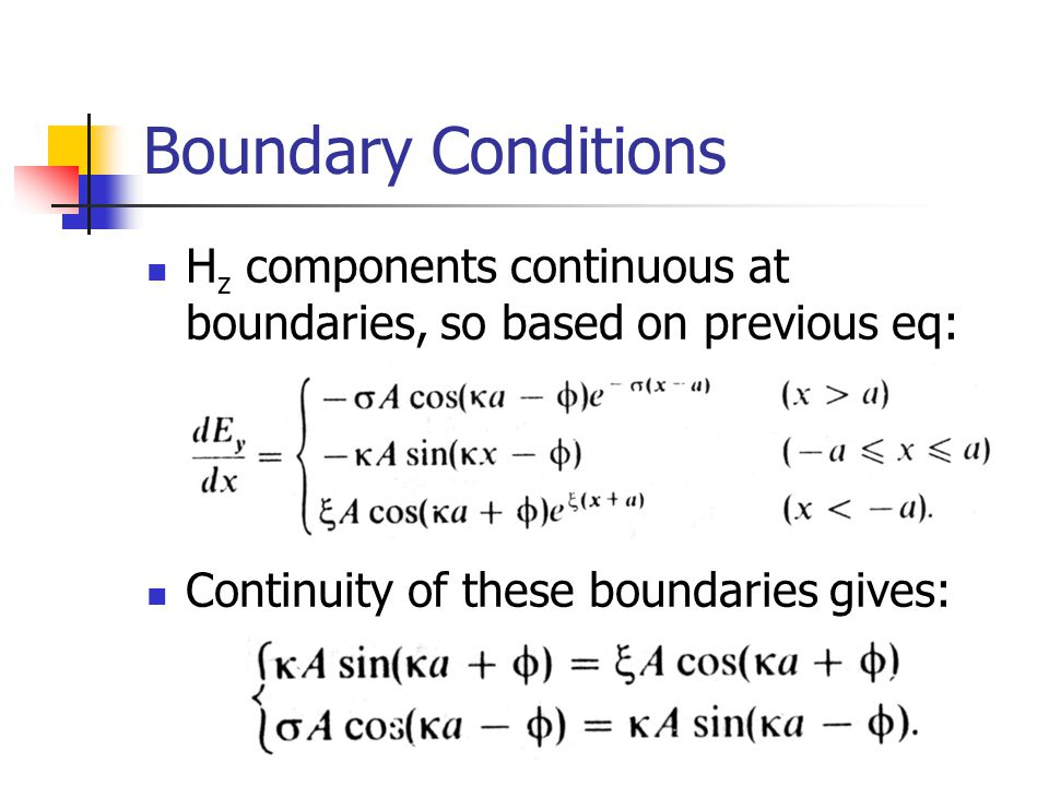 Boundary Conditions H z components continuous at boundaries, so based on previous eq: Continuity of these boundaries gives:
