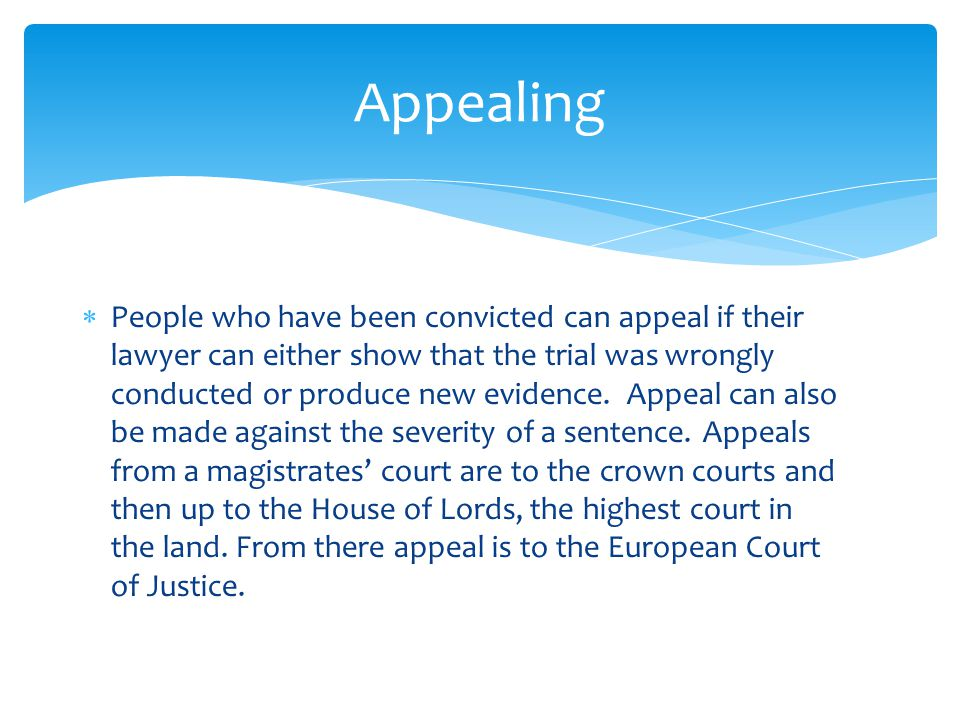 PP eople who have been convicted can appeal if their lawyer can either show that the trial was wrongly conducted or produce new evidence. Appeal can