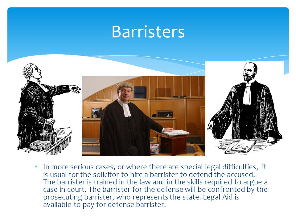  In more serious cases, or where there are special legal difficulties, it is usual for the solicitor to hire a barrister to defend the accused.