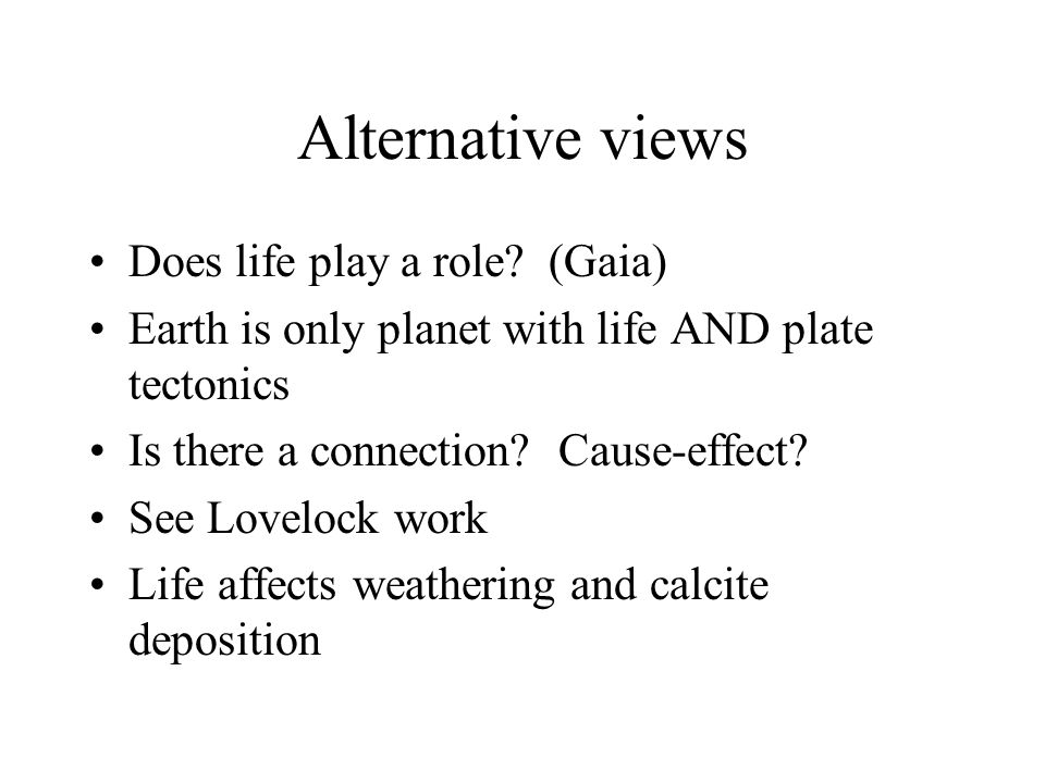 Alternative views Does life play a role.