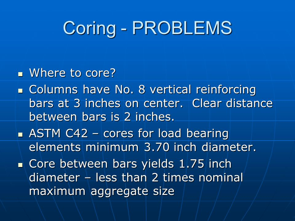 Coring - PROBLEMS Where to core. Where to core. Columns have No.