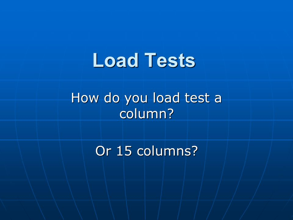 Load Tests How do you load test a column Or 15 columns