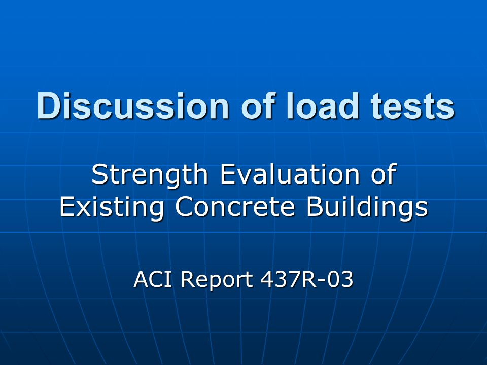 Discussion of load tests Strength Evaluation of Existing Concrete Buildings ACI Report 437R-03