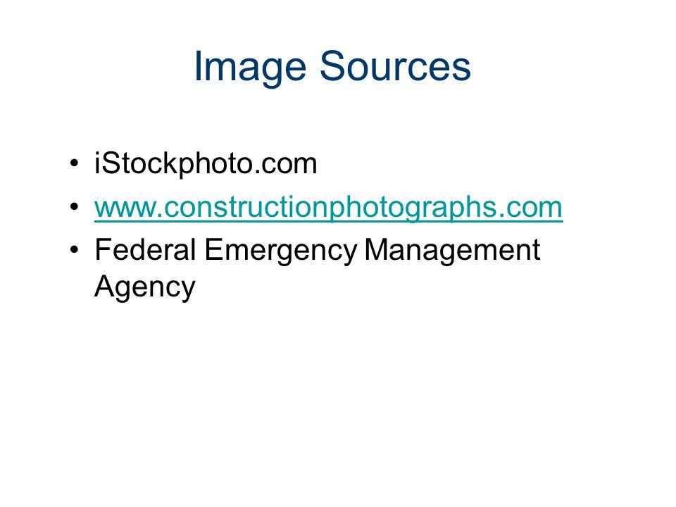 Image Sources iStockphoto.com www.constructionphotographs.com Federal Emergency Management Agency