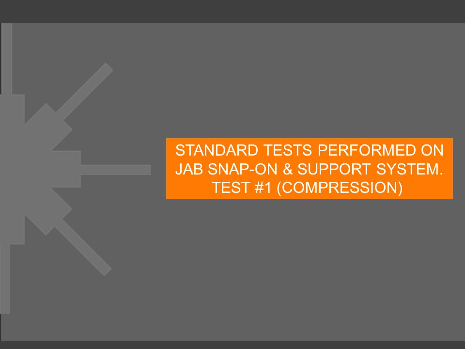 STANDARD TESTS PERFORMED ON JAB SNAP-ON & SUPPORT SYSTEM. TEST #1 (COMPRESSION)