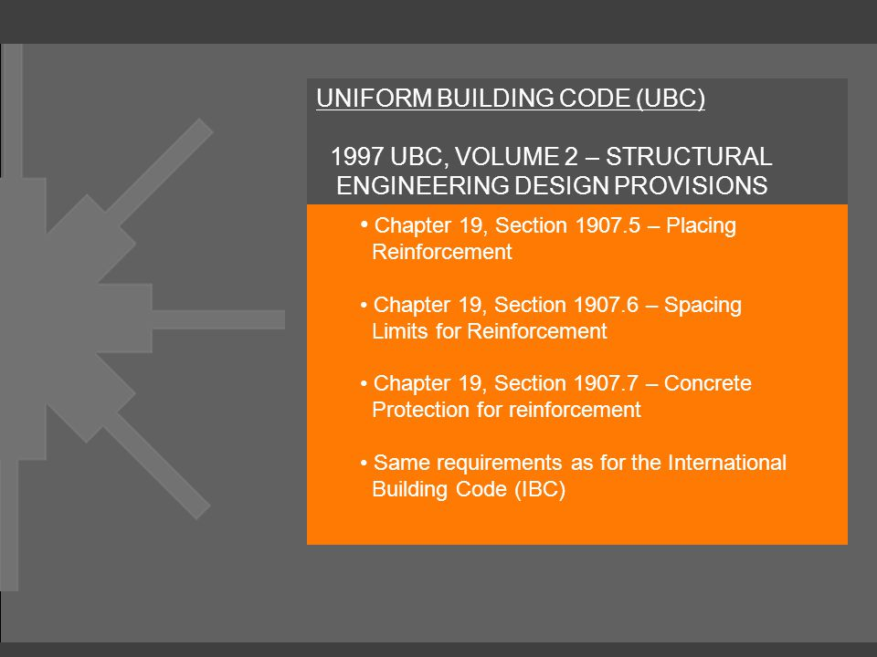 UNIFORM BUILDING CODE (UBC) 1997 UBC, VOLUME 2 – STRUCTURAL ENGINEERING DESIGN PROVISIONS Chapter 19, Section 1907.5 – Placing Reinforcement Chapter 1