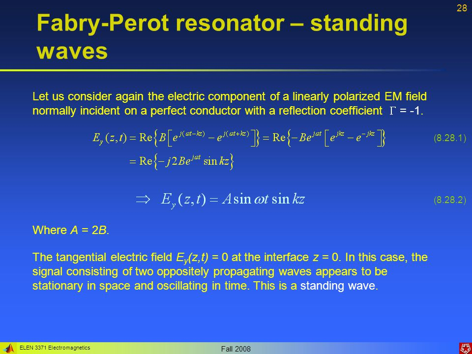 ELEN 3371 Electromagnetics Fall 2008 28 Fabry-Perot resonator – standing waves Let us consider again the electric component of a linearly polarized EM