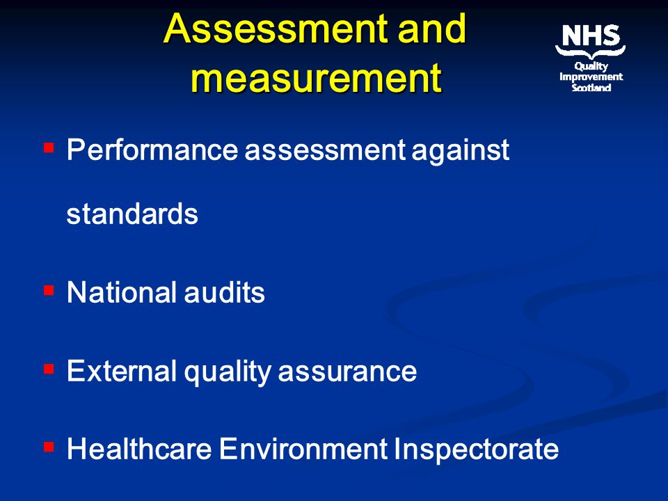 Assessment and measurement   Performance assessment against standards   National audits   External quality assurance   Healthcare Environment Inspectorate