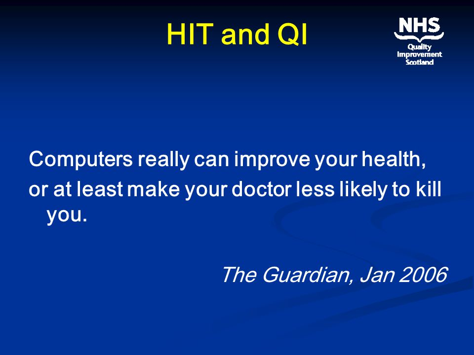HIT and QI Computers really can improve your health, or at least make your doctor less likely to kill you.