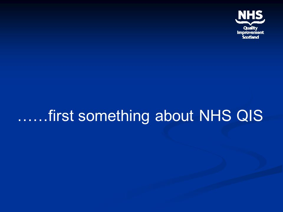 ……first something about NHS QIS
