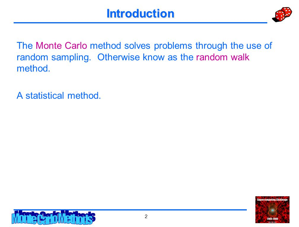 2 Introduction The Monte Carlo method solves problems through the use of random sampling.