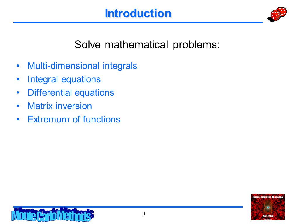 3 Introduction Solve mathematical problems: Multi-dimensional integrals Integral equations Differential equations Matrix inversion Extremum of functions