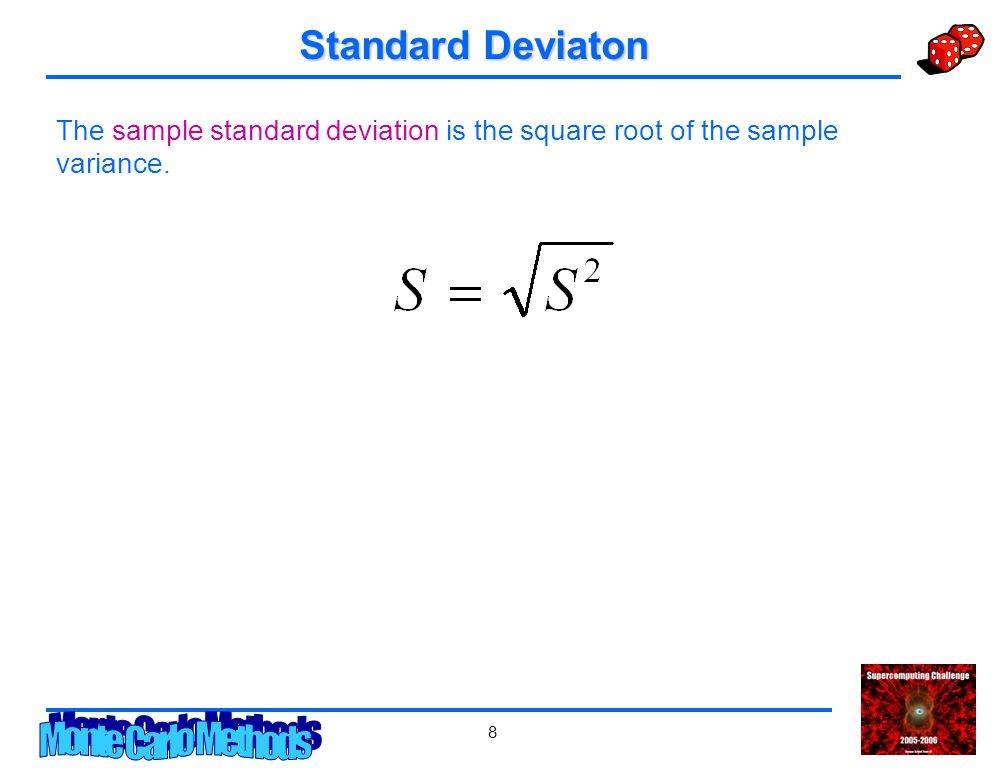 8 Standard Deviaton The sample standard deviation is the square root of the sample variance.