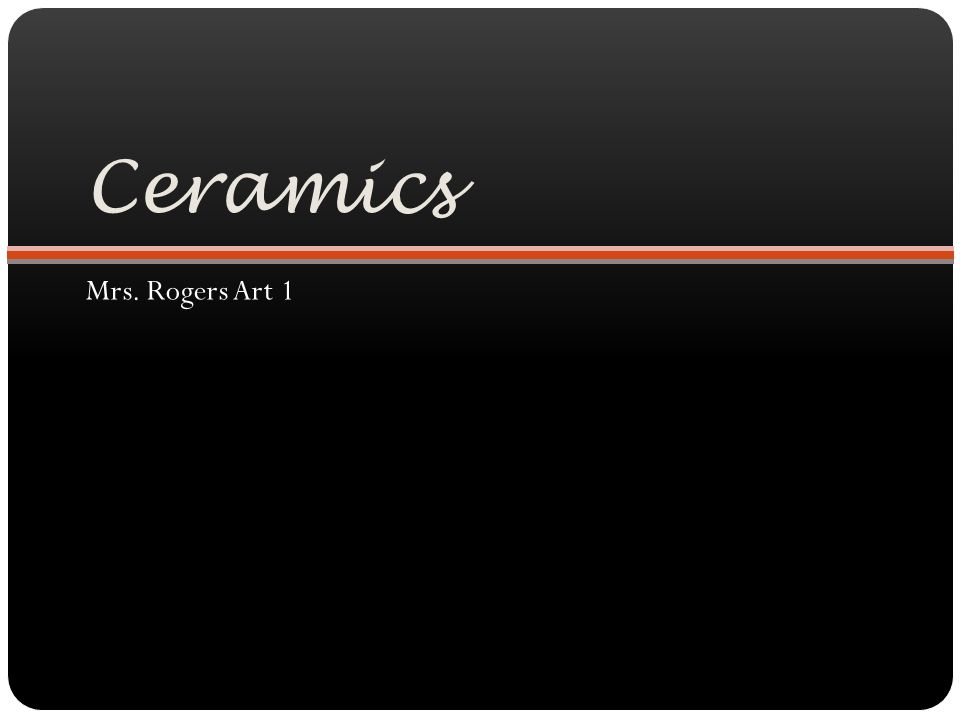 Ceramics Mrs. Rogers Art 1