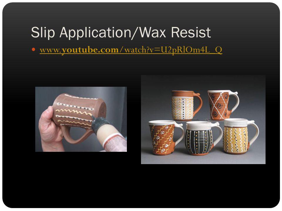 Slip Application/Wax Resist www.youtube.com/watch v=U2pRlOm4L_Q www.youtube.com/watch v=U2pRlOm4L_Q