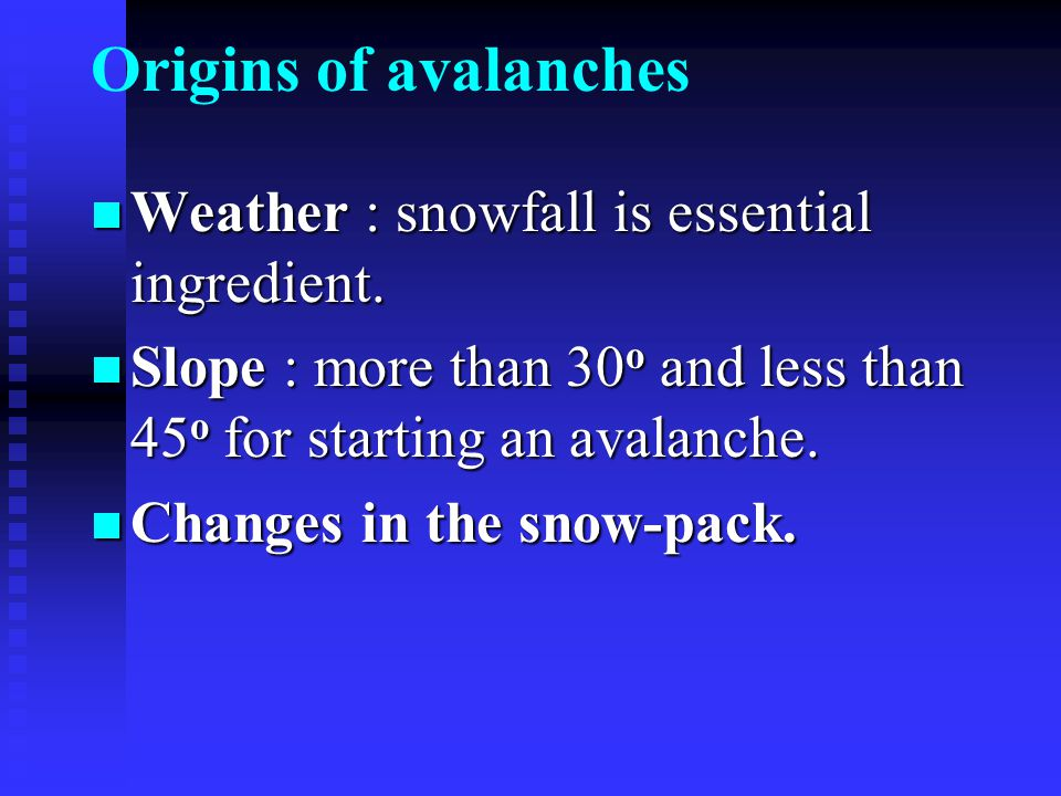 Origins of avalanches Weather : snowfall is essential ingredient.