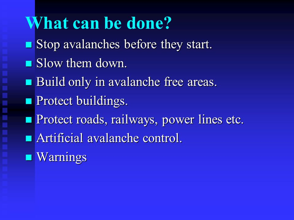 What can be done. Stop avalanches before they start.