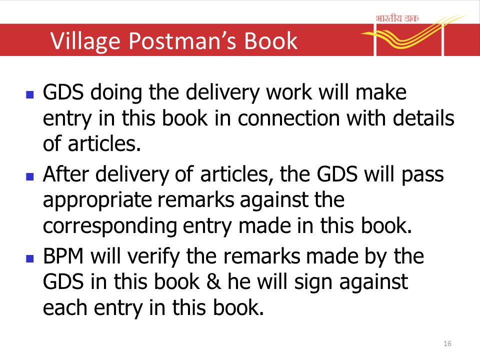 Village Postman's Book GDS doing the delivery work will make entry in this book in connection with details of articles. After delivery of articles, th