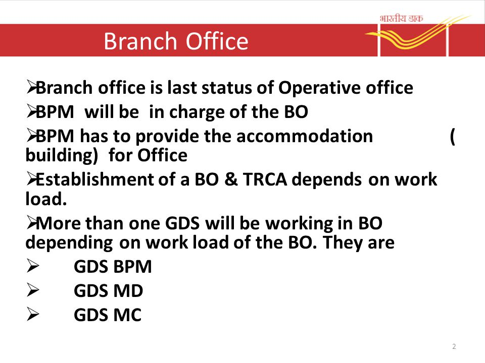 Branch Office  Branch office is last status of Operative office  BPM will be in charge of the BO  BPM has to provide the accommodation ( building)