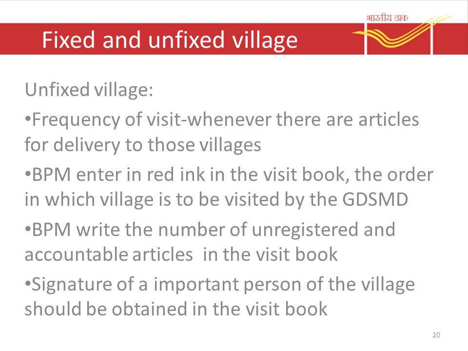 Fixed and unfixed village Unfixed village: Frequency of visit-whenever there are articles for delivery to those villages BPM enter in red ink in the v
