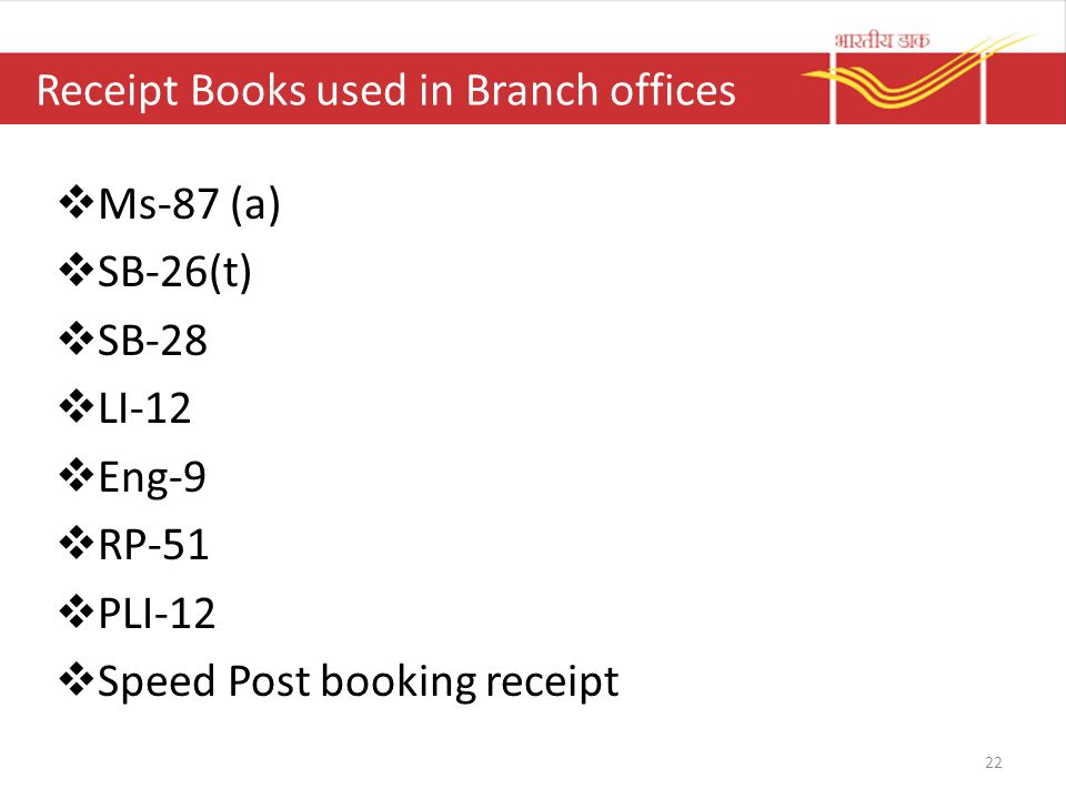 Receipt Books used in Branch offices  Ms-87 (a)  SB-26(t)  SB-28  LI-12  Eng-9  RP-51  PLI-12  Speed Post booking receipt 22