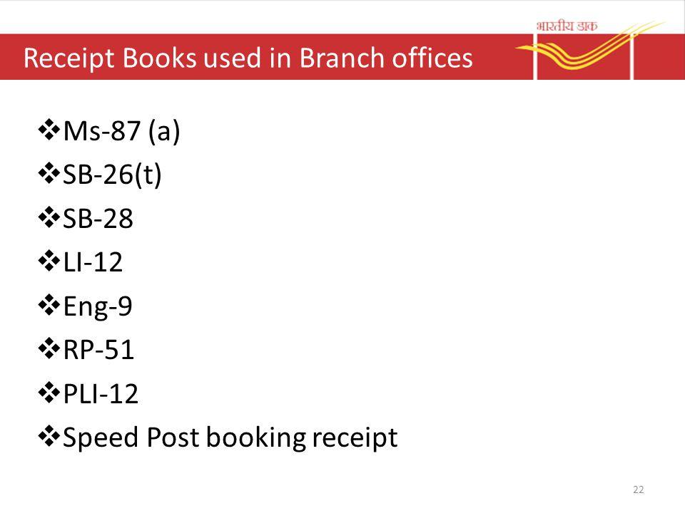 Receipt Books used in Branch offices  Ms-87 (a)  SB-26(t)  SB-28  LI-12  Eng-9  RP-51  PLI-12  Speed Post booking receipt 22