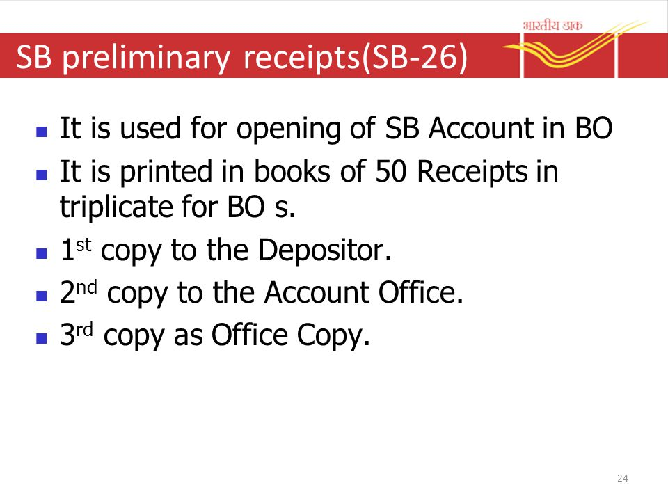 SB preliminary receipts(SB-26) It is used for opening of SB Account in BO It is printed in books of 50 Receipts in triplicate for BO s.
