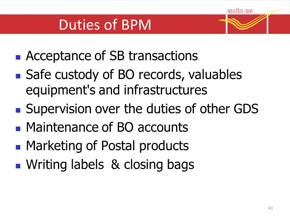 Duties of BPM Acceptance of SB transactions Safe custody of BO records, valuables equipment's and infrastructures Supervision over the duties of other