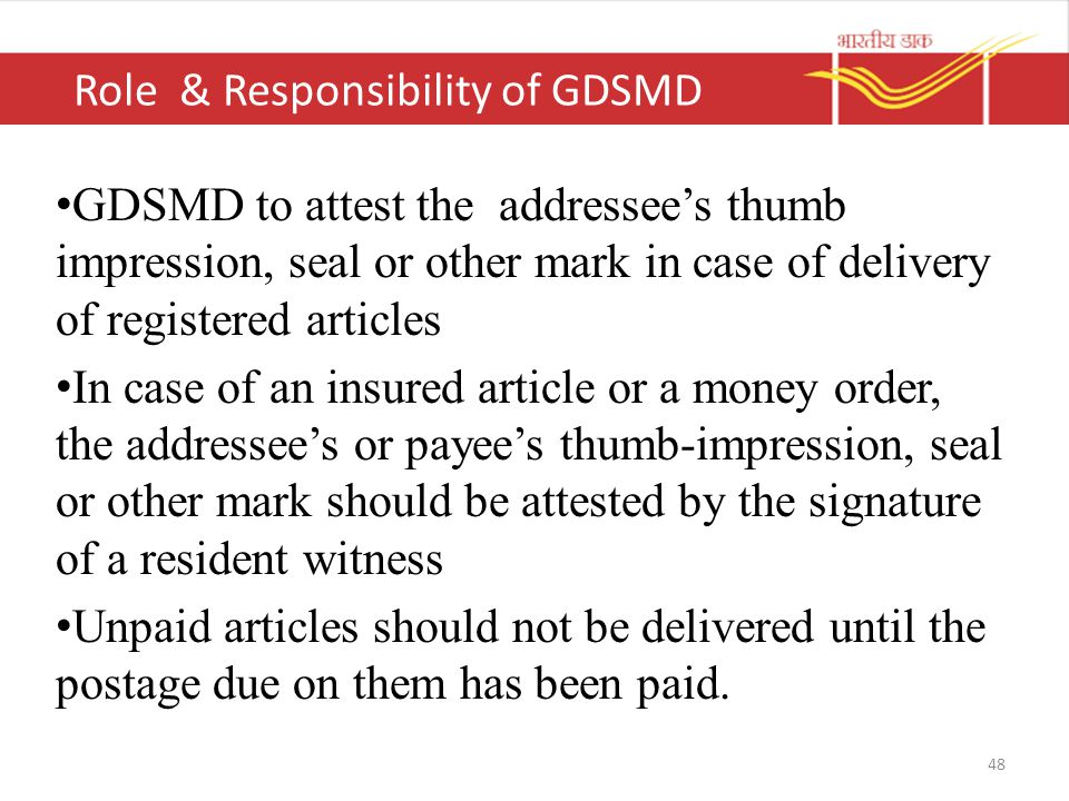 Role & Responsibility of GDSMD GDSMD to attest the addressee's thumb impression, seal or other mark in case of delivery of registered articles In case