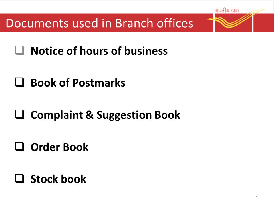 Documents used in Branch offices  Notice of hours of business  Book of Postmarks  Complaint & Suggestion Book  Order Book  Stock book 7