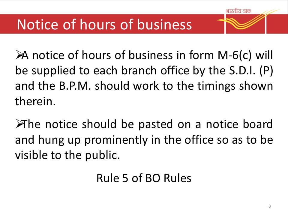 Notice of hours of business  A notice of hours of business in form M-6(c) will be supplied to each branch office by the S.D.I. (P) and the B.P.M. sho