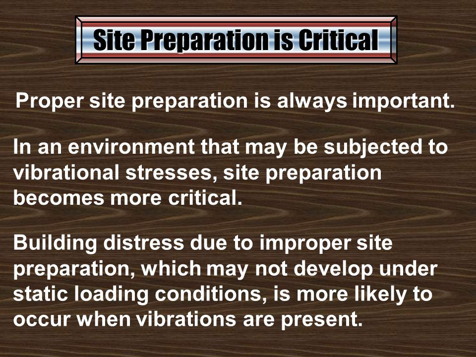 Building distress due to improper site preparation, which may not develop under static loading conditions, is more likely to occur when vibrations are